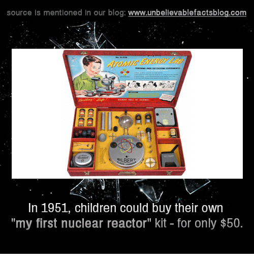 """Memes and 🤖: source is mentioned in our blog  www.unbelievablefactsblog.com  SILBERT  In 1951, children could buy their own  """"my first nuclear reactor"""" kit for only $50."""