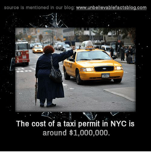 Memes, Blog, and Taxi: source is mentioned in our blog  www.unbelievablefactsblog.com  The cost of a taxi permit in NYC is  around $1,000,000