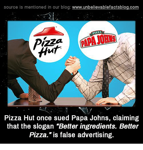 """False Advertising: source Is mentioned In our blog  www.unbelievablefactsblog.com  VILLA  Pizza Hut once sued Papa Johns, claiming  that the slogan """"Better ingredients. Better  Pizza."""" is false advertising."""