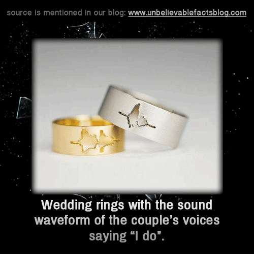 """Memes, Blog, and 🤖: source is mentioned in our blog  www.unbelievablefactsblog.com  Wedding rings with the sound  waveform of the couple's voices  saying """"I do""""."""