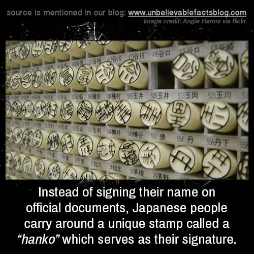 """Memes, Blog, and Flickr: source Is mentioned in our blog: www.unbellevablefactsblog.co  lmage credit: Angie Harms via flickr  Instead of signing their name on  official documents, Japanese people  carry around a unique stamp called a  """"hanko"""" which serves as their signature"""