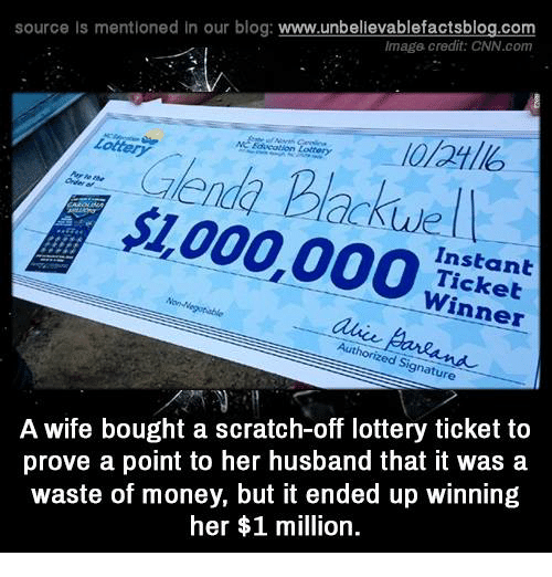 cnn.com, Lottery, and Memes: source Is mentioned in our blog: www.unbellevablefactsblog.com  Imaga credit: CNN.com  0l246  Lottery  屠$1,000,000!  Instant  Tickelt  Winner  Non-Negotiable  Authorized Signature  A wife bought a scratch-off lottery ticket to  prove a point to her husband that it was a  waste of money, but it ended up winning  her $1 million.