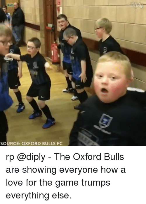 Love, Memes, and The Game: SOURCE: OXFORD BULLS FC rp @diply - The Oxford Bulls are showing everyone how a love for the game trumps everything else.