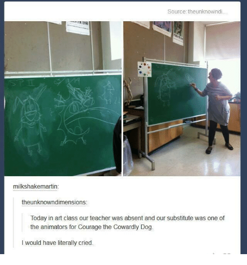 Courage the Cowardly Dog: Source: theunknowndi  milkshakemartin:  theunknowndimensions  Today in art class our teacher was absent and our substitute was one of  the animators for Courage the Cowardly Dog.  l would have literally cried
