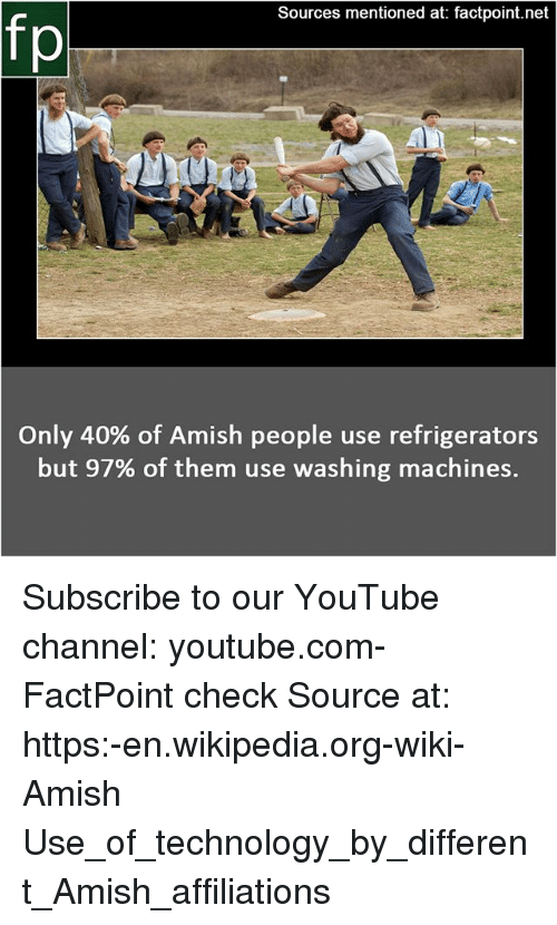Memes, Wikipedia, and youtube.com: Sources mentioned at: factpoint.net  fp  Only 40% of Amish people use refrigerators  but 97% of them use washing machines. Subscribe to our YouTube channel: youtube.com-FactPoint check Source at: https:-en.wikipedia.org-wiki-Amish Use_of_technology_by_different_Amish_affiliations