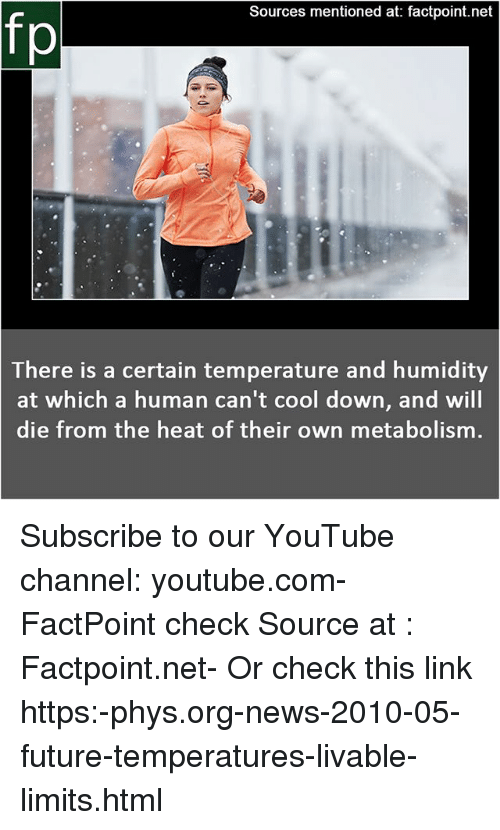 Future, Memes, and News: Sources mentioned at: factpoint.net  fp  There is a certain temperature and humidity  at which a human can't cool down, and will  die from the heat of their own metabolism Subscribe to our YouTube channel: youtube.com-FactPoint check Source at : Factpoint.net- Or check this link https:-phys.org-news-2010-05-future-temperatures-livable-limits.html