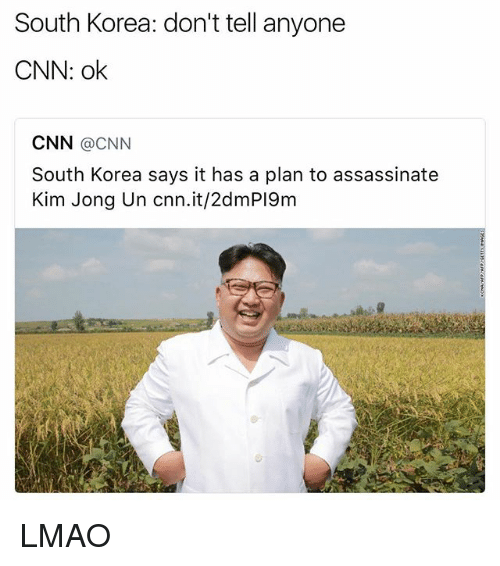 cnn.com, Funny, and Kim Jong-Un: South Korea: don't tell anyone  CNN: ok  CNN @CNN  South Korea says it has a plan to assassinate  Kim Jong Un cnn.it/2dmPI9m LMAO