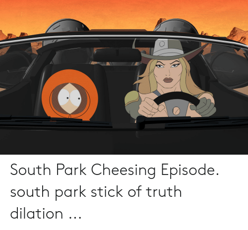 South Park Cheesing: South Park Cheesing Episode. south park stick of truth dilation ...