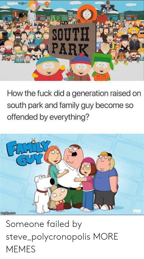 South Park: SOUTH  PARK  How the fuck did a generation raised on  south park and family guy become so  offended by everything? Someone failed by steve_polycronopolis MORE MEMES