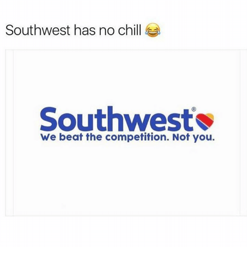 Chill, Memes, and No Chill: Southwest has no chill  Southwest  We beat the competition. Not you.