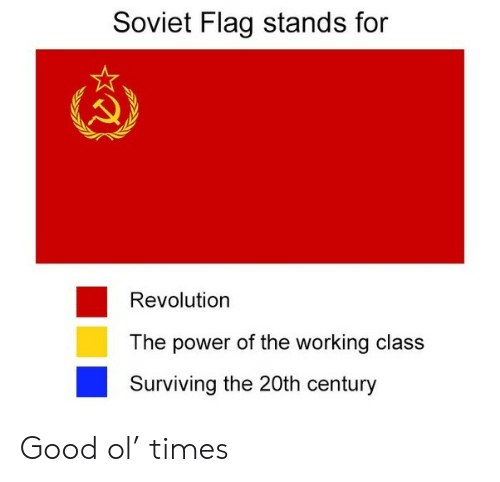 stands for: Soviet Flag stands for  Revolution  The power of the working class  Surviving the 20th century Good ol' times