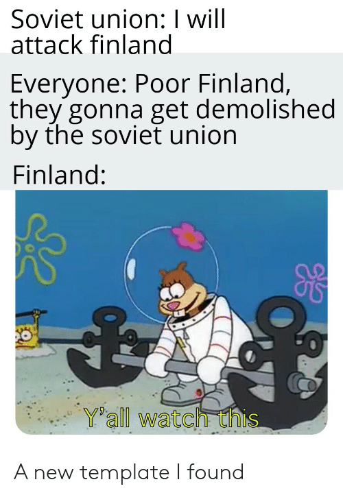 finland: Soviet union: I will  attack finland  Everyone: Poor Finland,  they gonna get demolished  by the soviet union  Finland:  Yall watch this A new template I found