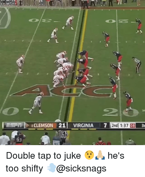 shifty: SP  BCLEMSON 21 VIRGINIA 7 2nd 1:37 093  IS  93 Double tap to juke 😯🙏🏼 he's too shifty 💨@sicksnags