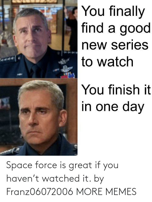 Space: Space force is great if you haven't watched it. by Franz06072006 MORE MEMES