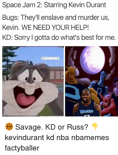 space-jams: Space Jam 2: Starring Kevin Durant  Bugs: They'll enslave and murder us,  Kevin. WE NEED YOUR HELP!  KD: Sorry l gotta do what's best for me.  @NBAMEMES 🏀 Savage. KD or Russ? 👇 kevindurant kd nba nbamemes factyballer