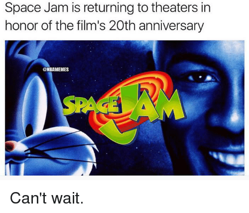 Waiting...: Space Jam is returning to theaters in  honor of the film's 20th anniversary  @NBAMEMES Can't wait.