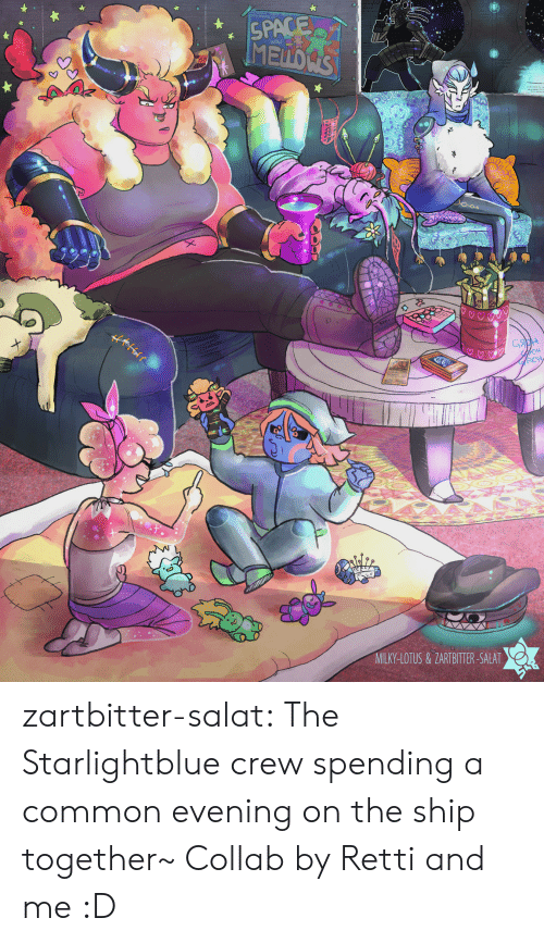 Lotus: SPACE  MELLD'S  NEW  WOw  clou  FO  MILKY-LOTUS &ZARTBITTER-SALAT zartbitter-salat:  The Starlightblue crew spending a common evening on the ship together~ Collab by Retti and me :D