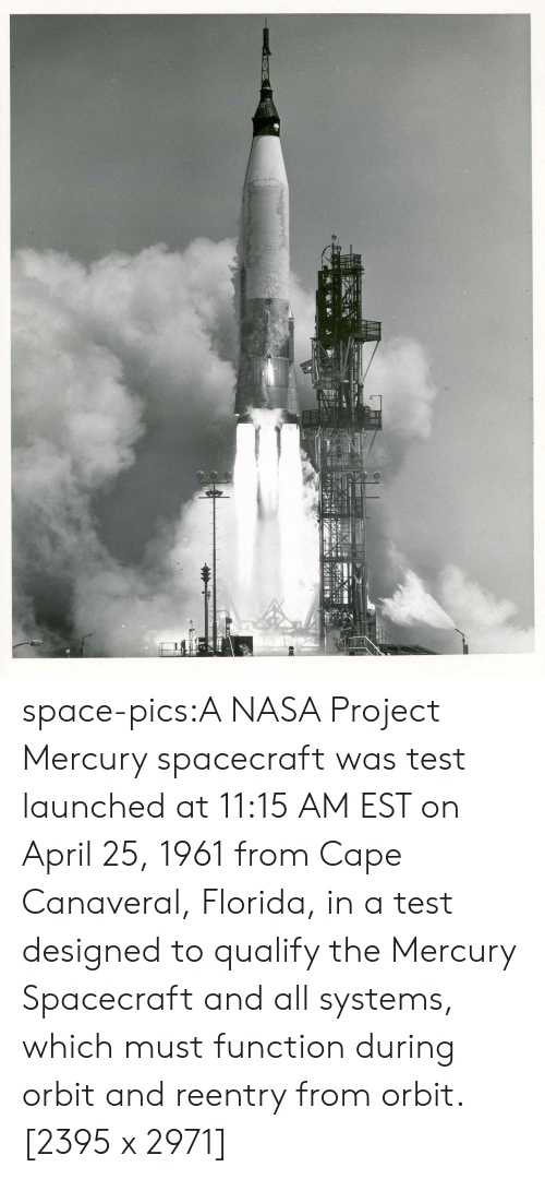cape: space-pics:A NASA Project Mercury spacecraft was test launched at 11:15 AM EST on April 25, 1961 from Cape Canaveral, Florida, in a test designed to qualify the Mercury Spacecraft and all systems, which must function during orbit and reentry from orbit. [2395 x 2971]