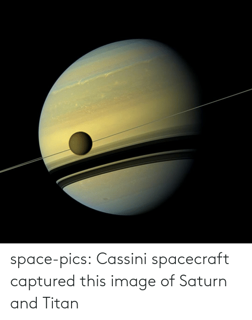 Space: space-pics:  Cassini spacecraft captured this image of Saturn and Titan
