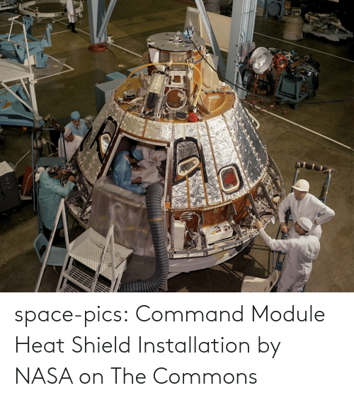 shield: space-pics:  Command Module Heat Shield Installation by NASA on The Commons