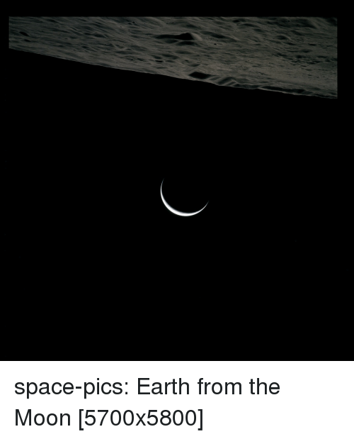Tumblr, Blog, and Earth: space-pics:  Earth from the Moon [5700x5800]