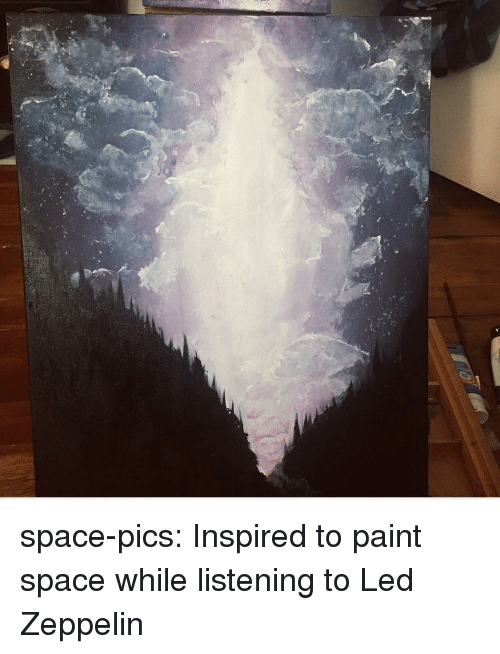 Led Zeppelin: space-pics:  Inspired to paint space while listening to Led Zeppelin