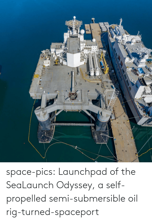 self: space-pics:  Launchpad of the SeaLaunch Odyssey, a self-propelled semi-submersible oil rig-turned-spaceport