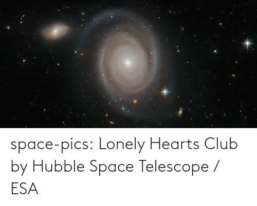 lonely: space-pics:  Lonely Hearts Club by Hubble Space Telescope / ESA