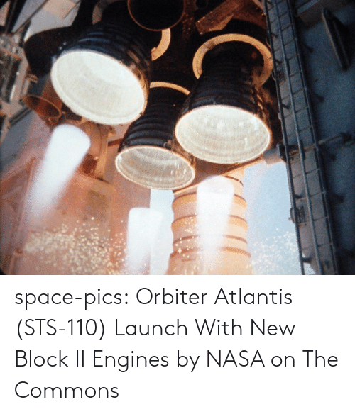 commons: space-pics:  Orbiter Atlantis (STS-110) Launch With New Block II Engines by NASA on The Commons