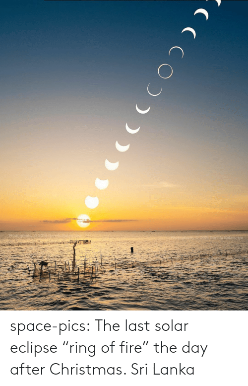 "Christmas: space-pics:  The last solar eclipse ""ring of fire"" the day after Christmas. Sri Lanka"