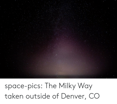 Denver Co: space-pics:  The Milky Way taken outside of Denver, CO