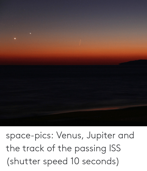 Jupiter: space-pics:  Venus, Jupiter and the track of the passing ISS (shutter speed 10 seconds)