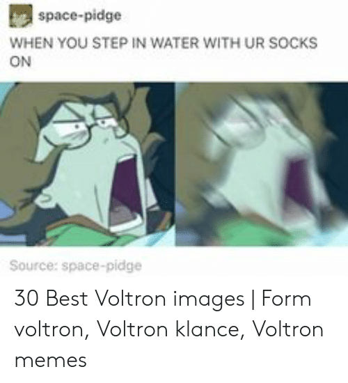 Voltron Klance: space-pidge  WHEN YOU STEP IN WATER WITH UR SOCKS  ON  Source: space-pidge 30 Best Voltron images | Form voltron, Voltron klance, Voltron memes