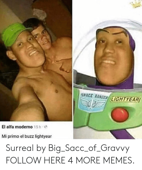 lightyear: SPACE RANGER/LİGHTYEARI  El alfa moderno 15h .  Mi primo el buzz lightyear Surreal by Big_Sacc_of_Gravvy FOLLOW HERE 4 MORE MEMES.
