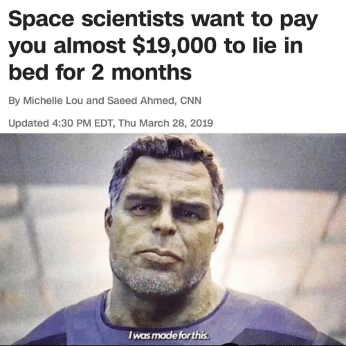 Ahmed: Space scientists want to pay  you almost $19,000 to lie in  bed for 2 months  By Michelle Lou and Saeed Ahmed, CNN  Updated 4:30 PM EDT, Thu March 28, 2019  I was made forthis