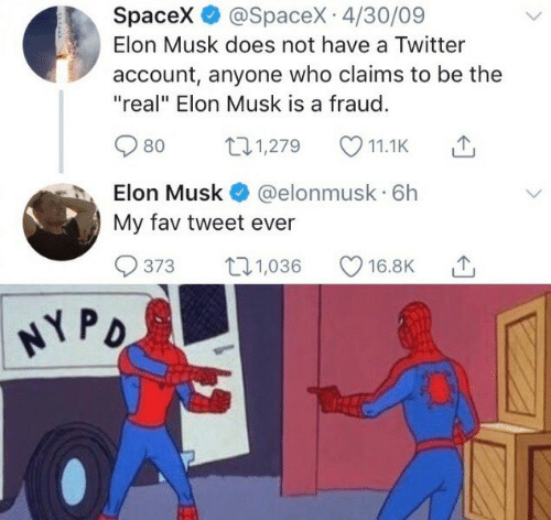 """fraud: Spacex @SpaceX 4/30/09  Elon Musk does not have a Twitter  account, anyone who claims to be the  """"real"""" Elon Musk is a fraud.  t1,279  80  11.1K  Elon Musk  @elonmusk 6h  My fav tweet ever  t1,036  373  16.8K  NY PD"""