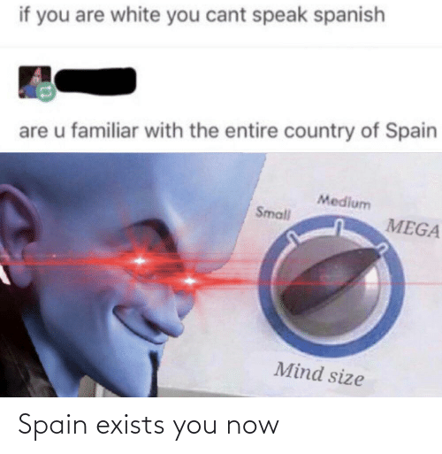 Spain: Spain exists you now
