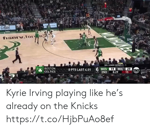 Boston Celtics: SPAL  MIL LEADS SERIES 3-1  BOSTON  CELTICS  0 PTS LAST 4:31  2ND 8:29 15 Kyrie Irving playing like he's already on the Knicks https://t.co/HjbPuAo8ef