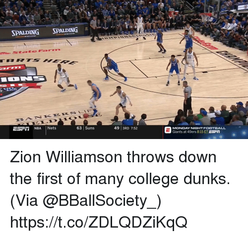 spalding: SPALDING SPALDING  25  0  2  KERSLIF  SFT NBA Nets  63 Suns  49 3RD 7:52  MONDAY NIGHT FOOTBALL  Giants at 49ers 8:15 ET ESr Zion Williamson throws down the first of many college dunks.   (Via @BBallSociety_)  https://t.co/ZDLQDZiKqQ