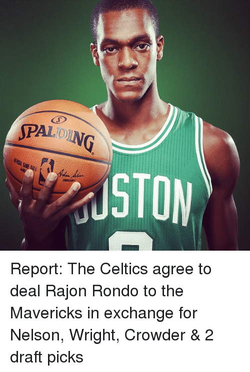 Celtic, Rajon Rondo, and Sports: SPALDING  USTON Report: The Celtics agree to deal Rajon Rondo to the Mavericks in exchange for Nelson, Wright, Crowder & 2 draft picks