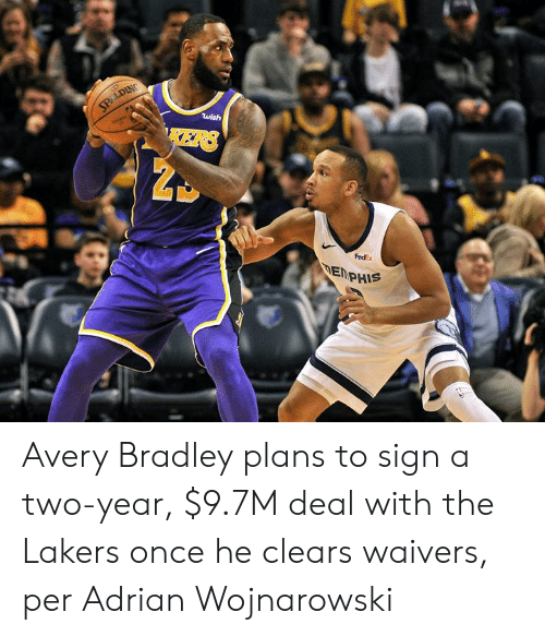 Bradley: SPALDING  wish  KERS  FedEx  DEMPHIS Avery Bradley plans to sign a two-year, $9.7M deal with the Lakers once he clears waivers, per Adrian Wojnarowski