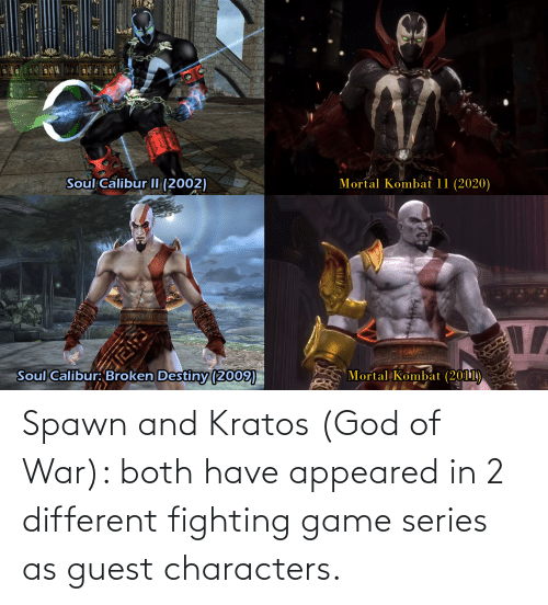 Guest: Spawn and Kratos (God of War): both have appeared in 2 different fighting game series as guest characters.