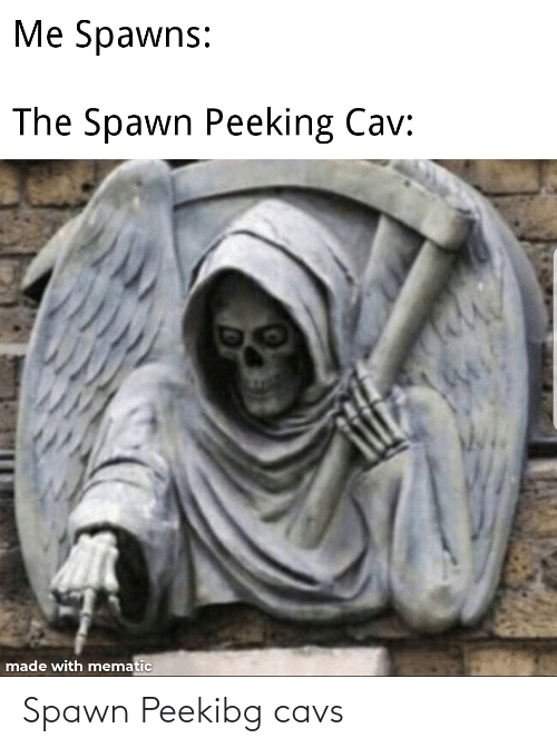 cavs: Spawn Peekibg cavs