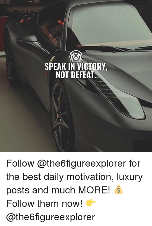 Memes, Best, and 🤖: SPEAK IN VICTORY,  NOT DEFEAT Follow @the6figureexplorer for the best daily motivation, luxury posts and much MORE! 💰 Follow them now! 👉 @the6figureexplorer