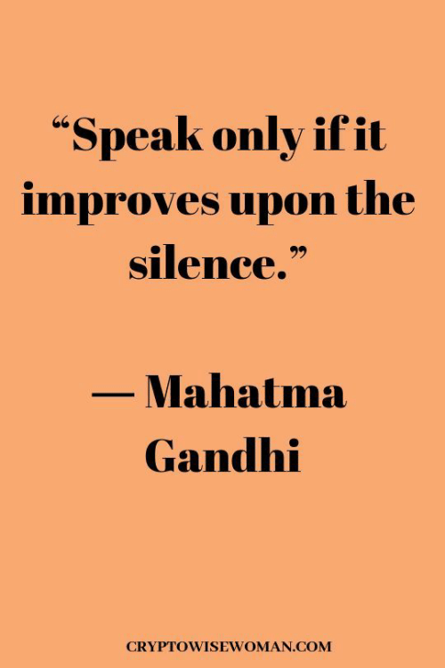 """The Silence: """"Speak only ifit  improves upon the  silence.""""  Mahatma  Gandhi  CRYPTOWISEWOMAN.COM"""