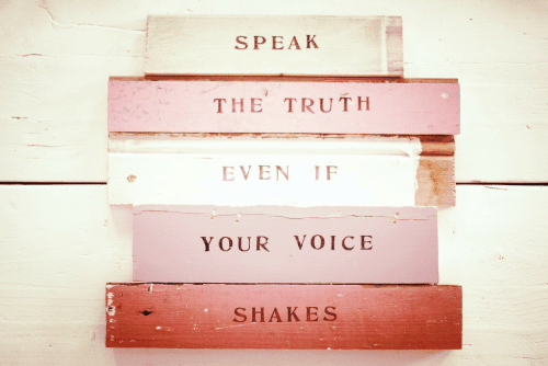 speak the truth: SPEAK  THE TRUTH  EVEN IF  YOUR VOICE  些  SHAKES