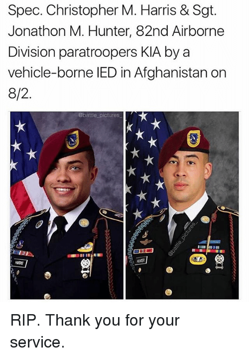 Memes, Thank You, and Afghanistan: Spec. Christopher M. Harris & Sgt.  Jonathon M. Hunter, 82nd Airborne  Division paratroopers KIA by a  vehicle-borne lED in Afghanistan on  8/2.  @battle pictures RIP. Thank you for your service.