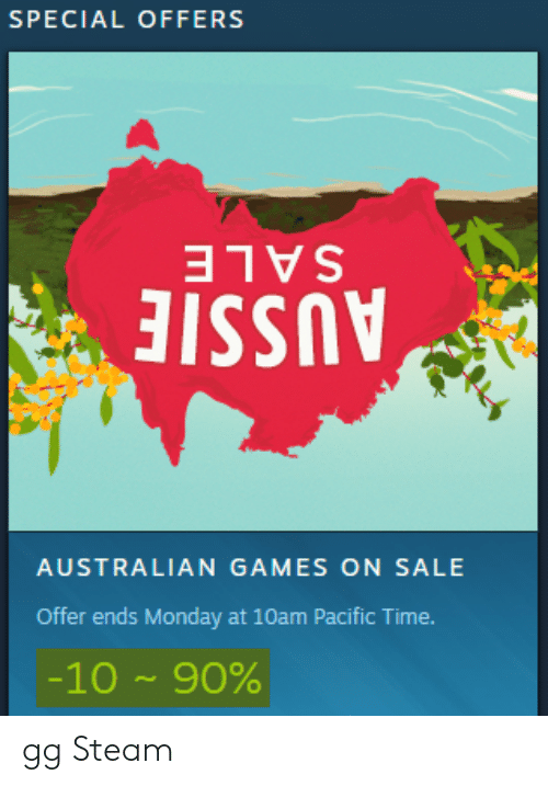 Pacific Time: SPECIAL OFFERS  ISS  AUSTRALIAN GAMES ON SALE  Offer ends Monday at 10am Pacific Time  -10 ~ 90% gg Steam