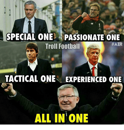 Experiencers: SPECIAL ONE PASSIONATE ONE  #AZR  Troll Football  TACTICAL ONE EXPERIENCED ONE  ALL IN ONE