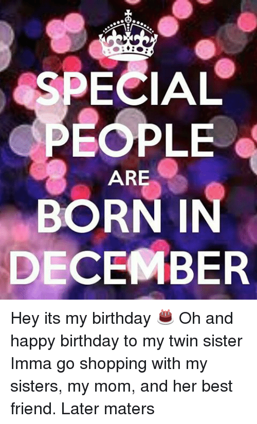 Special People Are Born In December Hey Its My Birthday Oh And